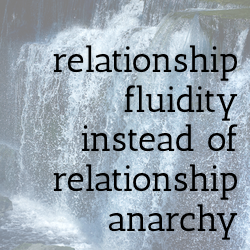 relationship fluidity instead of relationship anarchy
