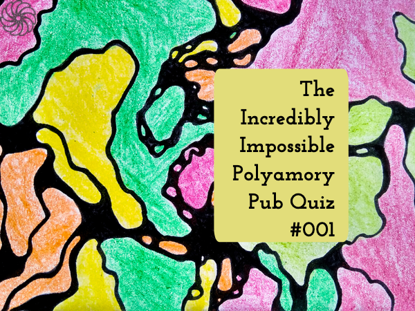 The incredibly impossible polyamory pub quiz