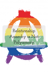Relationship Anarchy is Not Polyamory